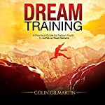 Dream Training: A Practical Guide for Today's Youth to Achieve Their Dreams   Colin Gilmartin
