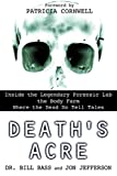 Download Death's Acre: Inside the Legendary Forensic Lab the Body Farm Where the Dead Do Tell Tales in PDF ePUB Free Online