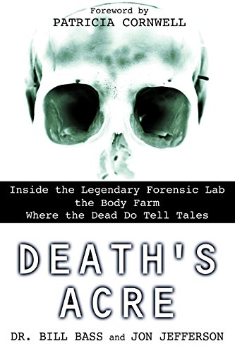 the Legendary Forensic Lab the Body Farm Where the Dead Do Tell Tales ()
