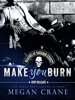 Make You Burn (The Deacons of Bourbon Street) by [Crane, Megan]