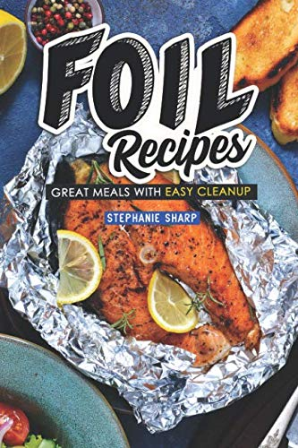 Foil Recipes: Great Meals with Easy Cleanup
