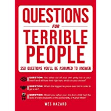 Questions for Terrible People: 250 Questions You'll Be Ashamed to Answer