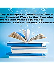 The Well-Spoken Thesaurus: The Most Powerful Ways to Say Everyday Words and Phrases (Gifts for Writers, Authors, English Teachers)
