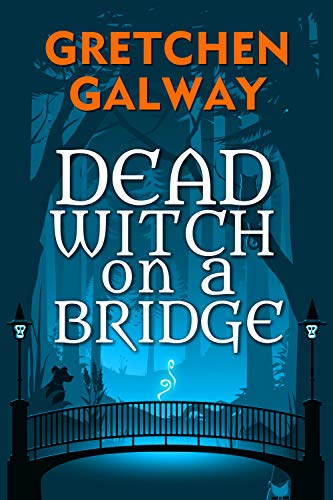 Dead Witch on a Bridge (Sonoma Witches Book 1) by [Galway, Gretchen]