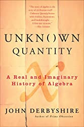 Unknown Quantity: A Real and Imaginary History of Algebra