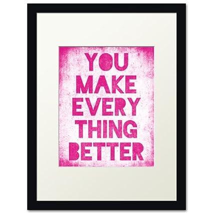 Amazoncom You Make Everything Better Black Frame Hot Pink