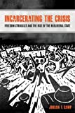 img - for Incarcerating the Crisis: Freedom Struggles and the Rise of the Neoliberal State (American Crossroads) book / textbook / text book