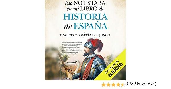 Eso no estaba en mi libro de Historia de España (Edición audio Audible): Francisco Carlos García del Junco, Xavier Fernandez Ruiz, Audible Studios: Amazon.es: Títulos de Audible