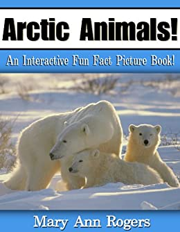 Arctic Animals: An Interactive Fun Fact Picture Book! (Amazing Animal Facts Series) by [Rogers, Mary Ann]