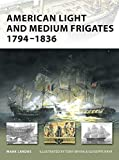 : American Light and Medium Frigates 1794–1836 (New Vanguard)
