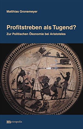 Profitstreben als Tugend ?: Zur Politischen Ökonomie bei Aristoteles