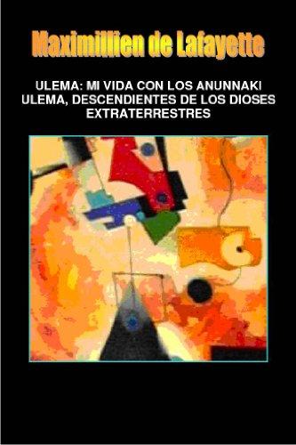 Ulema: MI VIDA CON LOS ANUNNAKI ULEMA, DESCENDIENTES DE LOS DIOSES EXTRATERRESTRES (Spanish