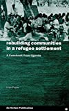 img - for [Rebuilding Communities in Refugee Settlements: A Casebook from Uganda] (By: Lina Payne) [published: December, 1998] book / textbook / text book