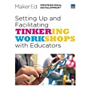 Setting Up and Facilitating Tinkering Workshops with Educators: A Maker Ed Guide