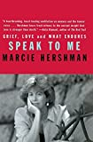 img - for Speak to Me: Grief, Love and What Endures by Marcie Hershman (2002-04-16) book / textbook / text book