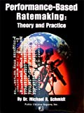 Performance-Based Ratemaking, Michael R. Schmidt, 0910325820