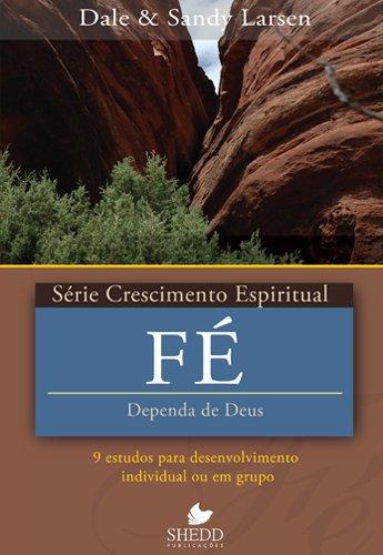 Fé. 9 Estudos Para o Desenvolvimento Individual ou em Grupo - Série Crescimento Espiritual. Volume 22 (Em Portuguese do Brasil) PDF