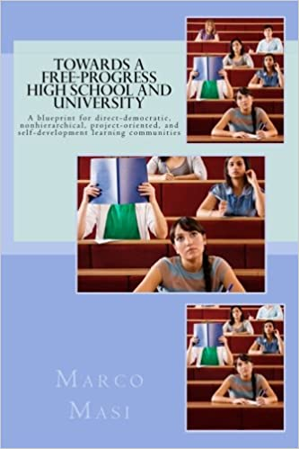 Towards a free progress high school and university a blueprint for towards a free progress high school and university a blueprint for direct democratic nonhierarchical project oriented and self development learning malvernweather Gallery