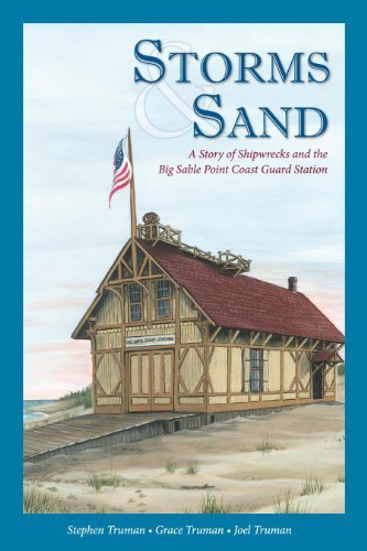 (Storms and Sand: A Story of Shipwrecks and the Big Sable Point Coast Guard Station by Stephen Truman (2012-05-03))