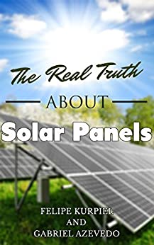 The Real Truth about Solar Panels (Solar Panels Guide for