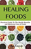 Healing Foods: Practical Guide to the Health Benefits and Medicinal Properties of Food
