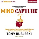 Mind Capture (Book 3): How to Awaken Your Entrepreneurial Genius in a Time of Great Economic Change! | Tony Rubleski