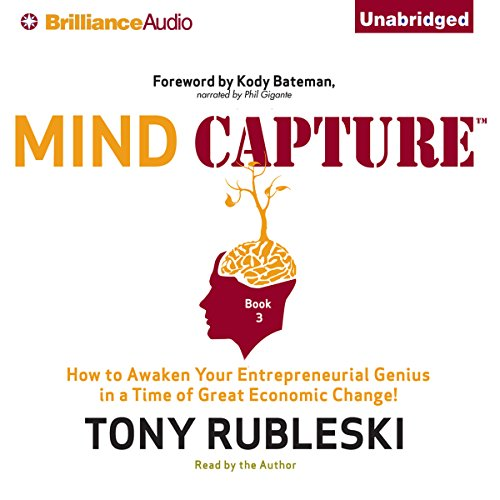 Mind Capture (Book 3): How to Awaken Your Entrepreneurial Genius in a Time of Great Economic Change! by Brilliance Audio