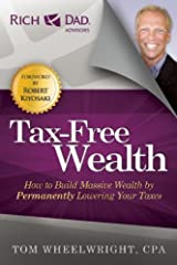 Tax-Free Wealth: How to Build Massive Wealth by Permanently Lowering Your Taxes (Rich Dad Advisors) by Wheelwright, Tom (unknown Edition) [Paperback(2012)] Unknown Binding