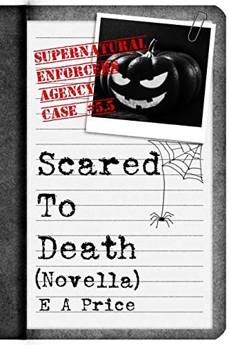 Scared to Death: Book Five and a Half Supernatural Enforcers Agency