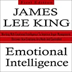 Emotional Intelligence: Working with Emotional Intelligence to Improve Anger Management: Discover How Emotions Are Made and Controlled | James Lee King