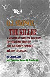 O. J. Simpson, the Killer: A Minute by Minute Account of the Homicides of Nicole Brown Simpson and Ron Goldman