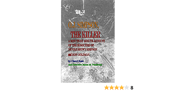 OJ Simpson, the Killer: A Minute by Minute Account of the Homicides of Nicole Brown Simpson and Ron Goldman (English Edition)