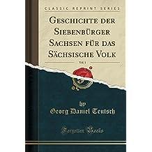 Geschichte der Siebenbürger Sachsen für das Sächsische Volk, Vol. 1 (Classic Reprint) (German Edition)