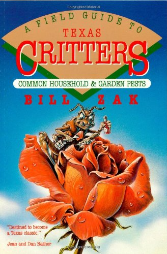 A Field Guide to Texas Critters: Common Household and Garden Pests (Common Household & Garden Pests) by Taylor Trade Publishing