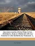 instructions d un p?re ? ses enfants sur le principe de la vertu et du bonheur volume 1 french edition