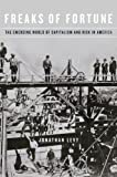 Freaks of Fortune : The Emerging World of Capitalism and Risk in America, Levy, Jonathan, 0674736354