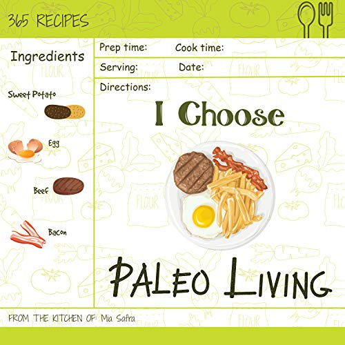 I Choose Paleo Living: Reach 365 Happy And Healthy Days! [Paleo Desserts Cookbook, Paleo Salad Cookbook, Paleo Ice Cream Recipe Book, Paleo Holiday Cookbook, ... [Volume 14] (I Choose Healthy Living) by Mia Safra