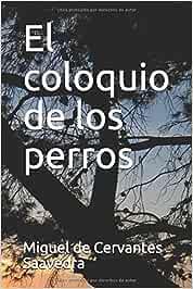 El Coloquio de los Perros: Amazon.es: de Cervantes Saavedra, Miguel: Libros