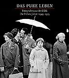 Das pure Leben: Fotografien aus der DDR Fotografien aus der DDR. Die frühen Jahre 1945–1975