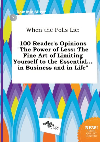 When the Polls Lie: 100 Reader's Opinions the Power of Less: The Fine Art of Limiting Yourself to the Essential...in Business and in Life