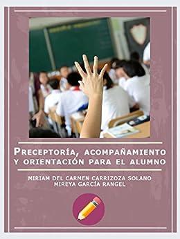 Preceptoría, acompañamiento y orientación para el alumno de [Solano, Miriam Del Carmen Carrizoza, Mireya García Rangel]