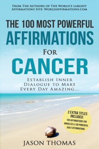 Affirmations  The 100 Most Powerful Affirmations for Cancer  2 Amazing Affirmative Bonus Books Included for Miracles & Daily Affirmations: Establish ... to Make Every Day Amazing (Volume 36) pdf epub