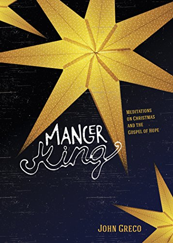 Manger King: Meditations on Christmas and the Gospel of Hope (Christmas Manger Meaning)