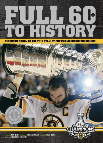 Full 60 to History: The Inside Story of the 2011 Stanley Cup Champion Boston Bruins