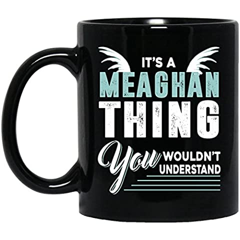 Amazing name gifts mug For Him, Her - MEAGHAN Thing You Wouldn't Understand - Gag gifts mug ForHusband, Dad- On thanksgiving, Black 11oz ceramic - Energy Gift Basket