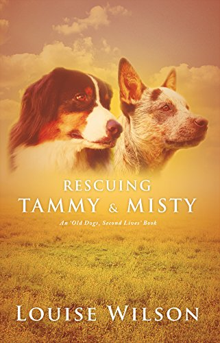 Rescuing Tammy & Misty (Old Dogs, Second Lives Book 1) by [Wilson, Louise]