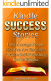Kindle Success Stories: How Average People Like You Are Earning a Fortune Self-Publishing Kindle Ebooks (Kindle Bible Book 5)