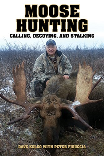 Moose Hunting: Calling, Decoying, and Stalking (Moose Racks Gun)