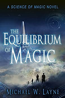 The Equilibrium of Magic (The Science of Magic Book 2) by [Layne, Michael W.]