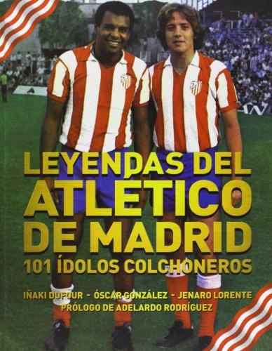 Leyendas Del Atlético De Madrid. 101 Ídolos Colchoneros por VV.AA